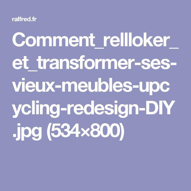 Comment_rellloker_et_transformer-ses-vieux-meubles-upcycling-redesign-DIY.jpg (534×800)