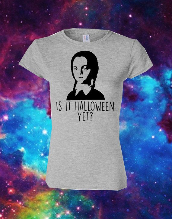 Is It Halloween yet? T shirt - Womens Halloween Shirt - Halloween girl - womens - spooky - party - ghost - all year - witches