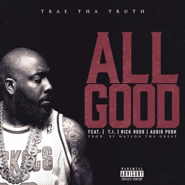 """New post on Getmybuzzup- Trae Tha Truth Ft. T.I., Rick Ross, and Audio Push - """"All Good"""" [Audio]- http://getmybuzzup.com/?p=577657- #Audio, #AudioPush, #RickRoss, #TI, #TraeThaTruthPlease Share"""