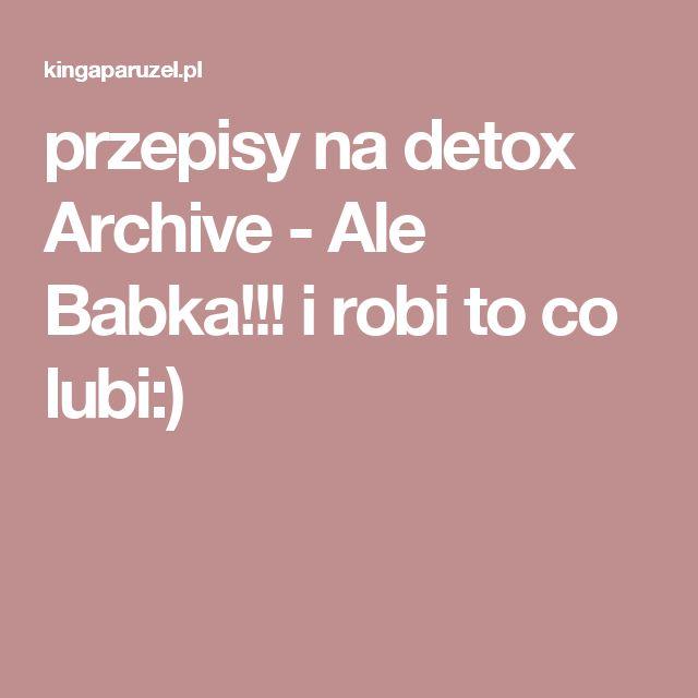 przepisy na detox Archive - Ale Babka!!! i robi to co lubi:)