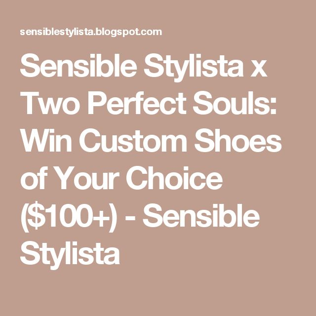 Sensible Stylista x Two Perfect Souls: Win Custom Shoes of Your Choice ($100+) - Sensible Stylista