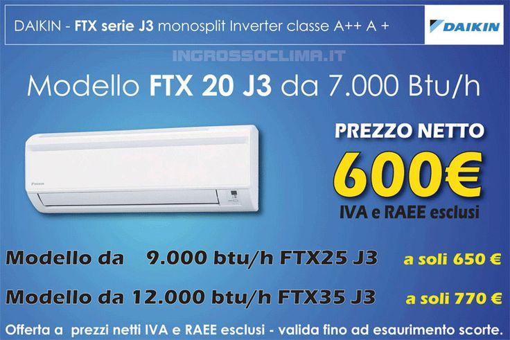 Climatizzatore monosplit a parete DAIKIN serie J3 a pompa di calore e tecnologia Inverter-DC Classe energetica A++A+ con gas refrigerante ecologico R410A . Offerta a prezzi netti scontati Daikin FTX20J3 da 7.000 BTU a soli 600 € Daikin FTX25J3 da 9.000 BTU a soli 650 € Daikin FTX35J3 da 12.000 BTU a soli 750€