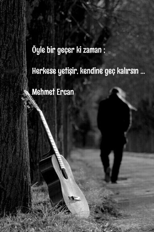 Öyle bir geçer ki zaman : Herkese yetişir, kendine geç kalırsın. ..  Mehmet Ercan