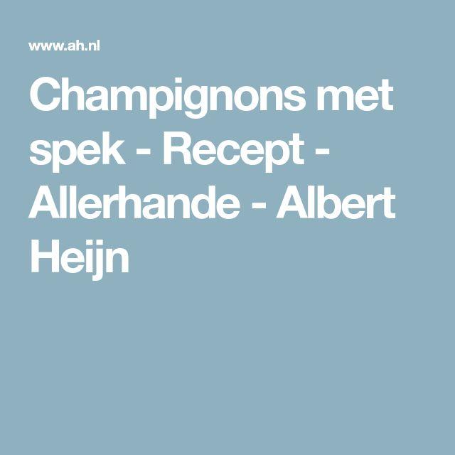 Champignons met spek - Recept - Allerhande - Albert Heijn