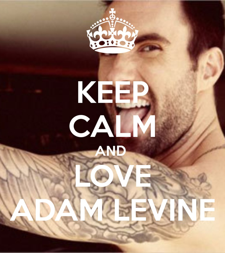 KEEP CALM AND LOVE ADAM LEVINE | My Style | Pinterest