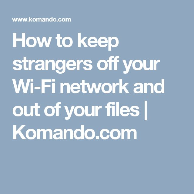 How to keep strangers off your Wi-Fi network and out of your files | Komando.com