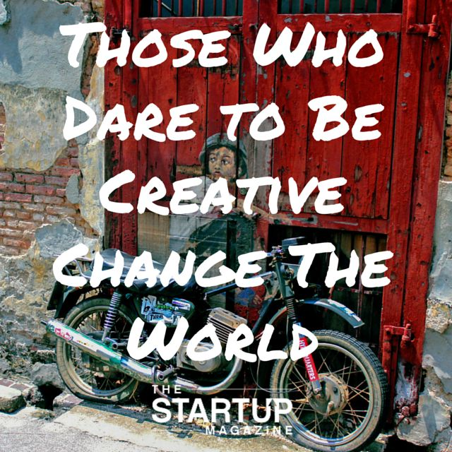 Those who dare to be creative change the world.  #TSMSmart #cahse #vision#startupmag #startup #entrepreneur #business #motivation #motivationalquotes #working #biz #photooftheday #photo #quotes #startupmagazine #inspiration #quote #inspirationalquote #justdoit #powerthroughthedailygrind #chasethevision #money #bedifferent #work #whydoyouwork #dreambig #dream #big #dare #changetheworld #creative