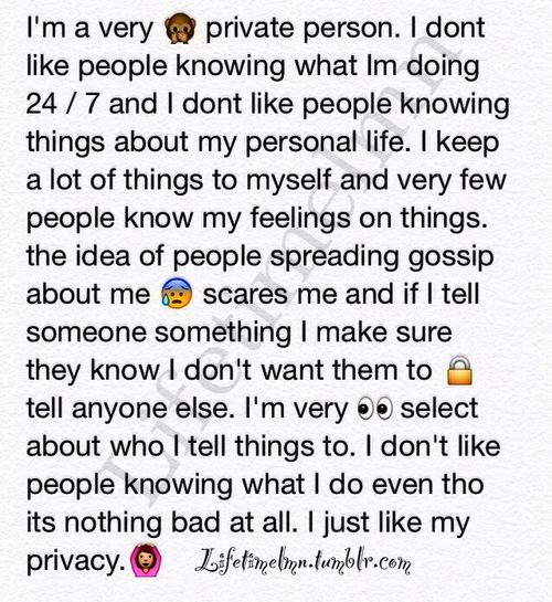 Keep it lowkey. Only ones who can claim to know anything about me is my mom and my best friends.
