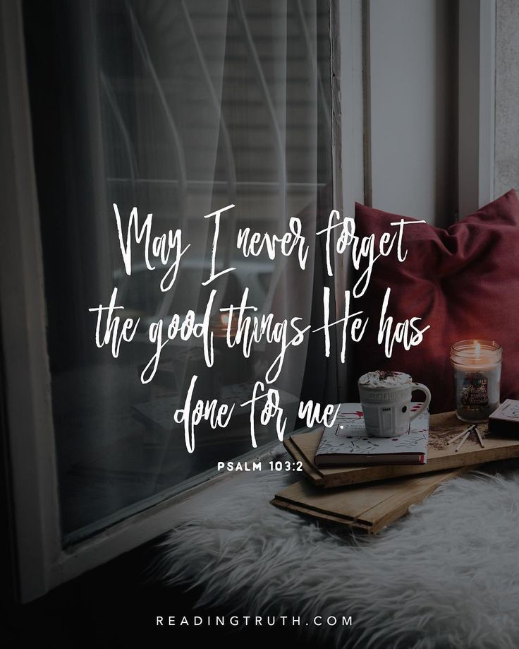 """""""Let all that I am praise the LORD; may I never forget the good things he has done for me."""" (Psalm 103:2; NLT)"""