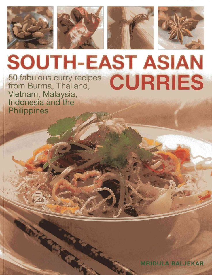 South-East Asian Curries: 50 Fabulous Curry Recipes from Burma, Thailand, Vietnam, Malaysia, Indonesia and the Ph...