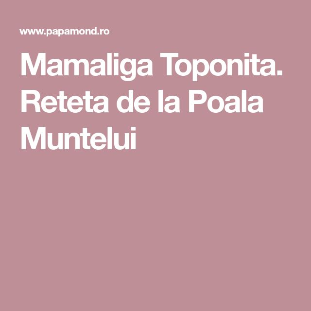 Mamaliga Toponita. Reteta de la Poala Muntelui
