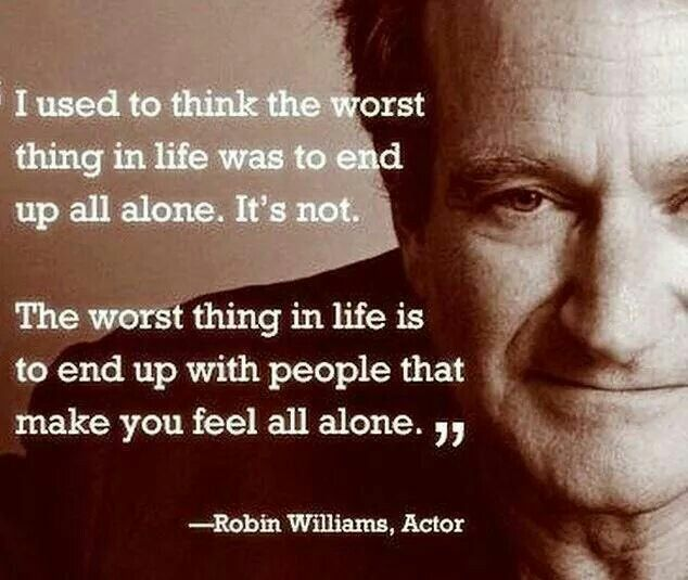 Alone is not the worst. Being with people that make you ...
