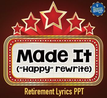 """""""Made It"""" is a retirement rewrite of """"Happy"""" by Pharrell that makes a great addition to any principal's or teacher's celebration. You can show the PPT and sing a cappella, or record the song and add the audio to the PPT. Instrumental tracks can be purchased from iTunes or found on YouTube. NO music is included due to copyright restrictions."""