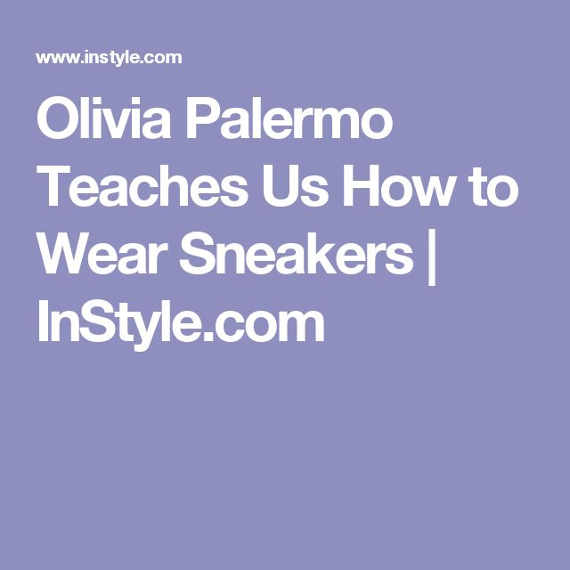 Olivia Palermo Teaches Us How to Wear Sneakers | InStyle.com
