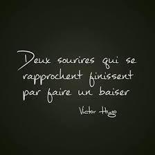 """""""Deux sourires qui se rapprochent finissent par faire un baiser."""" - Victor Hugo"""