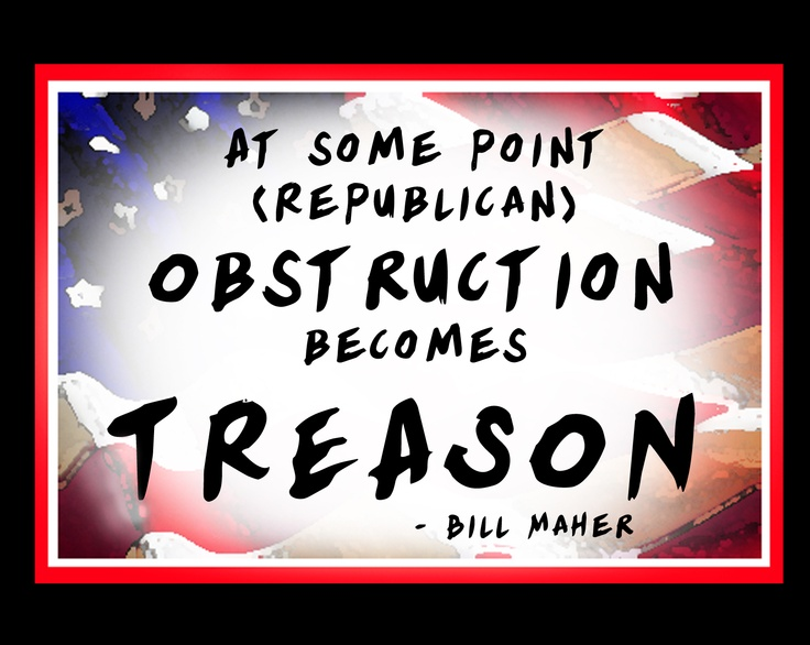 At Some Point (Republican) Obstruction Becomes TREASON -Bill Maher