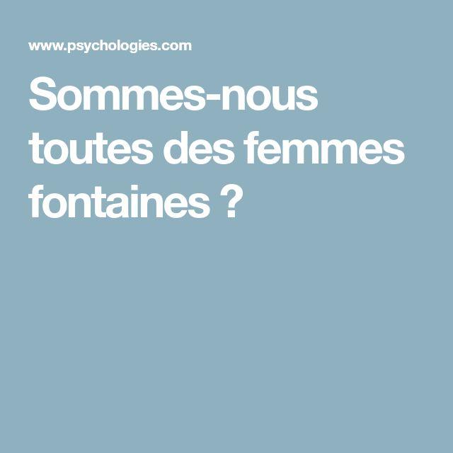 Sommes-nous toutes des femmes fontaines ?