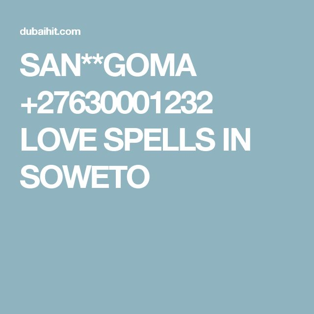 SAN**GOMA +27630001232 LOVE SPELLS IN SOWETO