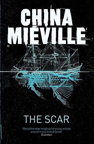 The Scar (New Crobuzon 2): Amazon.co.uk: China Miéville: 9780330534314: Books