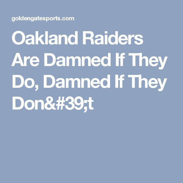 Oakland Raiders Are Damned If They Do, Damned If They Don't