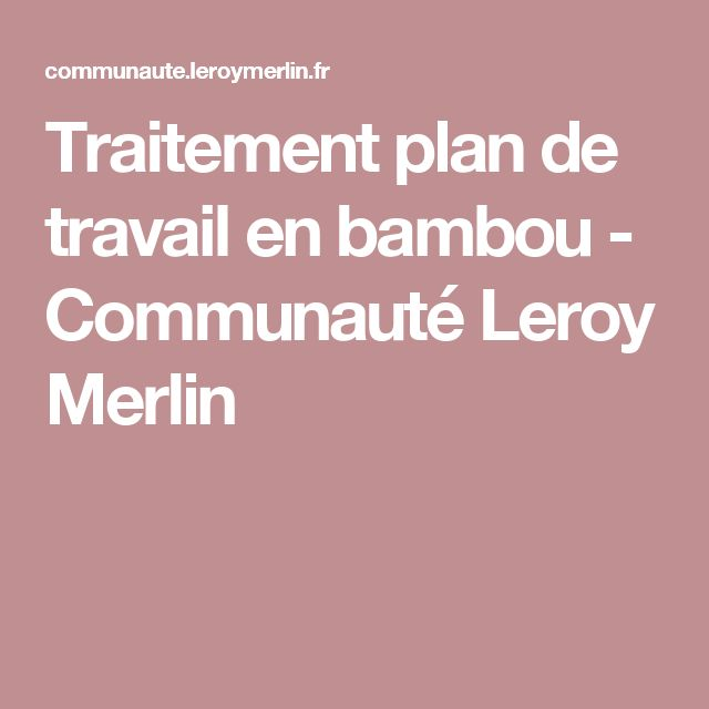 Best 25 plan de travail bambou ideas only on pinterest - Plan de travail beton cire leroy merlin ...