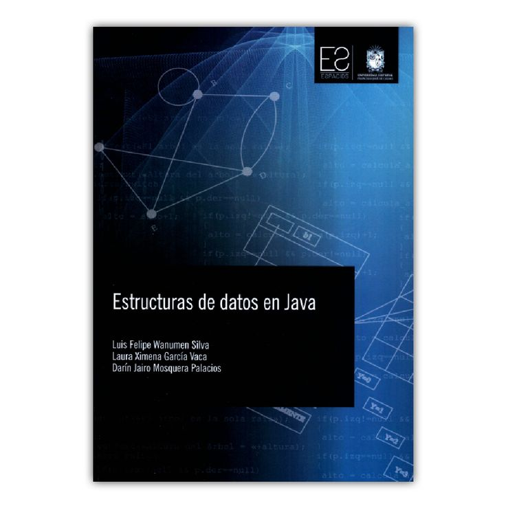 Estructuras de datos en Java – Luis Wanumen Silvia, Laura García Vaca y Darín Mosquera P. – Universidad Distrital Francisco José de Caldas www.librosyeditores.com Editores y distribuidores.