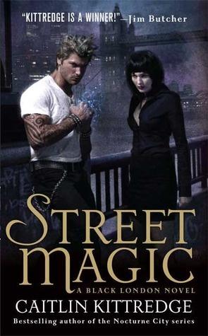 Street Magic   Author Caitlin Kittredge  Black London #1