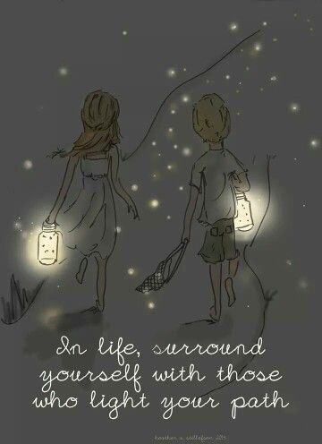 Surround yourself with those that light your path!