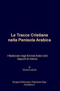 download LE TRACCE CRISTIANE NELLA PENISOLA ARABICA. I NESTORIANI NEGLI EMIRATI ARABI UNITI. APPUNTI DI RICERCA pdf epub mobi