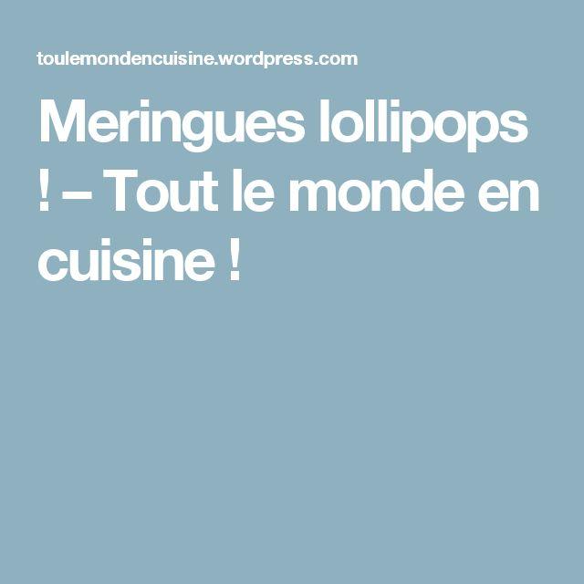 Meringues lollipops ! – Tout le monde en cuisine !