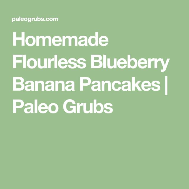 Homemade Flourless Blueberry Banana Pancakes | Paleo Grubs