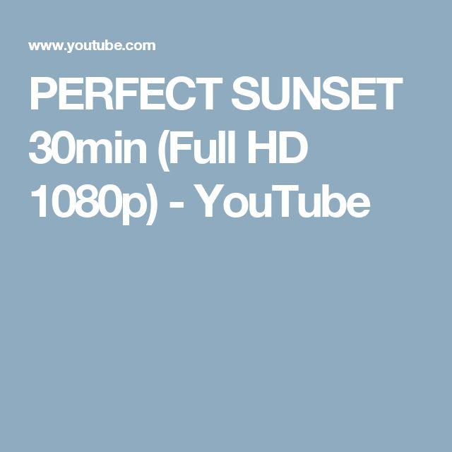 PERFECT SUNSET 30min (Full HD 1080p) - YouTube