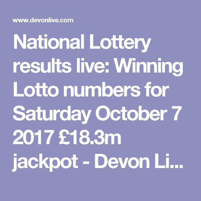 National Lottery results live: Winning Lotto numbers for Saturday October 7 2017 £18.3m jackpot - Devon Live