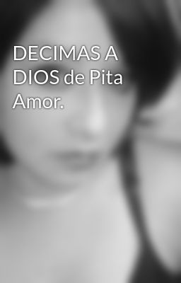 """Deberías leer """" DECIMAS A DIOS de Pita Amor. """" en #Wattpad #poesía #espiritual"""
