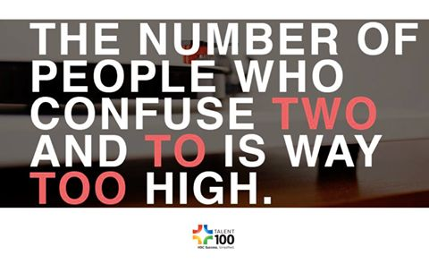 THE NUMBER OF PEOPLE WHO CONFUSE TWO AND TO IS WAY TOO HIGH.   It's not too late to enrol for our English advanced classes in Chatswood and Epping. With a large number of students leaving University and entering the workplace still having trouble with their spelling and grammar there is always room for improvement.
