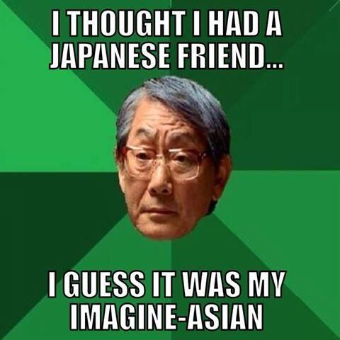 """I thought I had a Japanese friend... I guess it was my imagine-Asian."" #LOL #Funny #Pun #Humour (#Humor)"