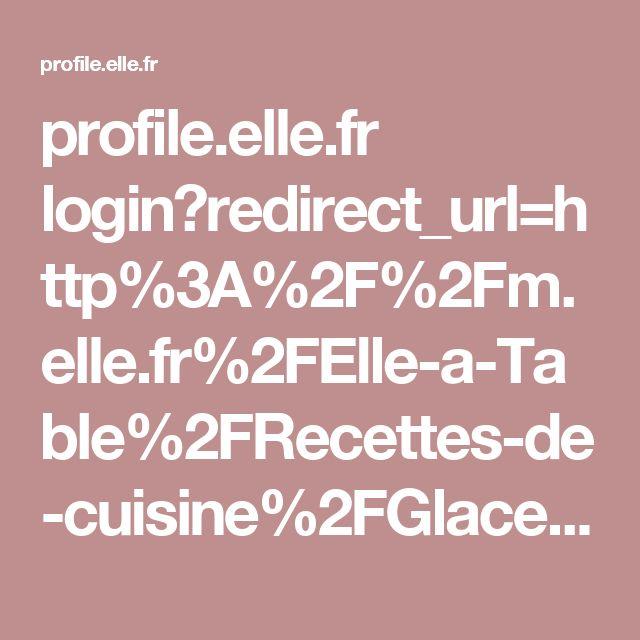 profile.elle.fr login?redirect_url=http%3A%2F%2Fm.elle.fr%2FElle-a-Table%2FRecettes-de-cuisine%2FGlace-italienne-aux-fruits-Thermomix-2729256