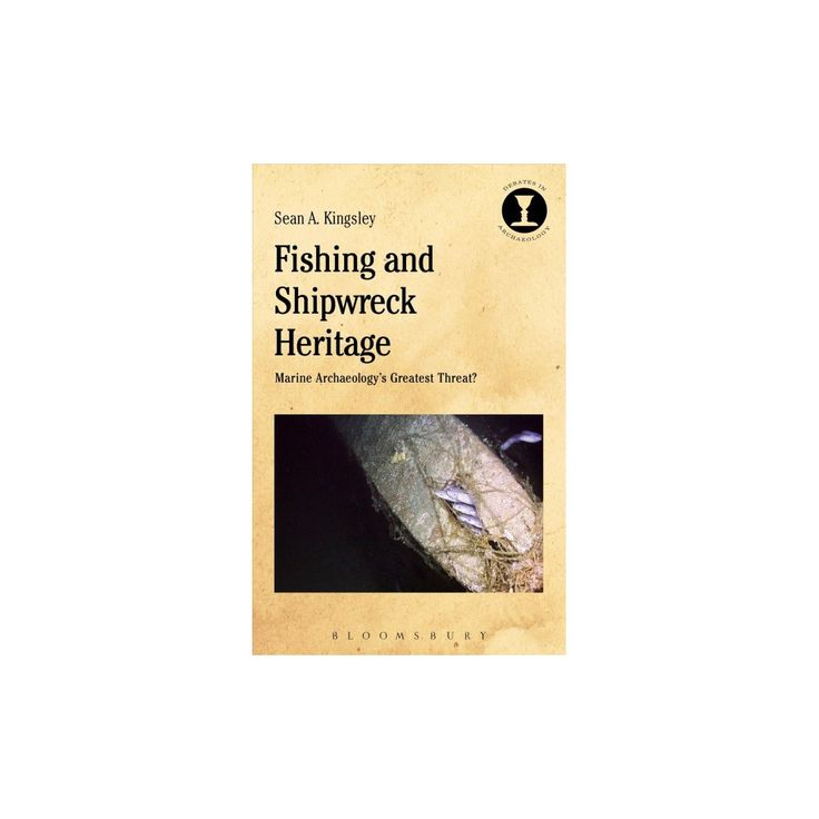 Fishing and Shipwreck Heritage : Marine Archaeology's Greatest Threat? (Paperback) (Sean A. Kingsley)
