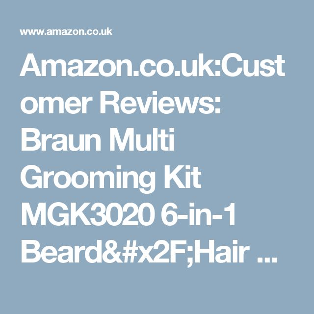 Amazon.co.uk:Customer Reviews: Braun Multi Grooming Kit MGK3020 6-in-1 Beard/Hair Trimmer for Men, Face and Head Trimming