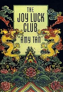 What can we say about The Joy Luck Club? It is one of those books that you can read again and again and still find something new to love.   The Joy Luck Club (1989) is a best-selling novel written by Amy Tan. It focuses on four Chinese American immigrant families in San Francisco who start a club known as The Joy Luck Club. The three mothers and four daughters share stories about their lives in the form of vignettes.