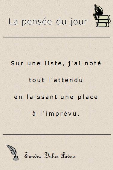 """CITATION - Sur une liste, j'ai noté tout l'attendu en laissant une place à l'imprévu. """" Sandra Dulier Auteur- Saint Valentin - Amour"""