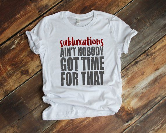 Subluxations Ain T Nobody Got Time For That Chiropractic Shirt
