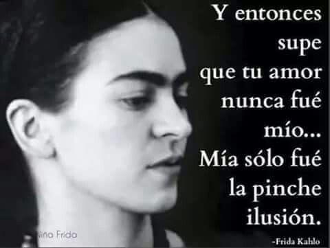 - Frida Kahlo.