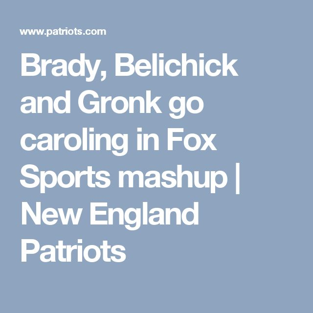 Brady, Belichick and Gronk go caroling in Fox Sports mashup | New England Patriots