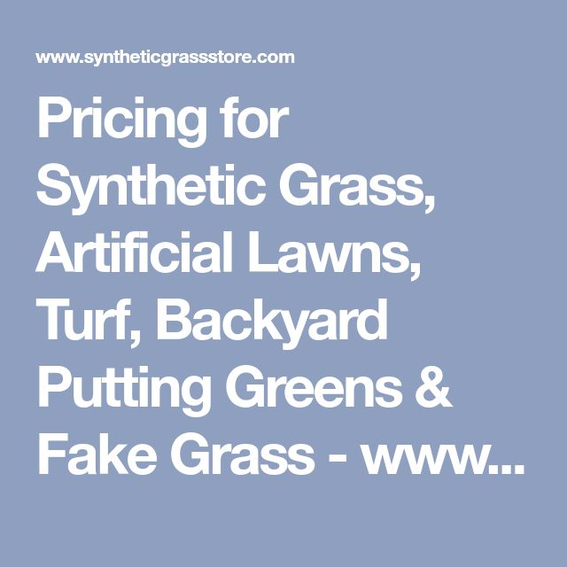 Pricing for Synthetic Grass, Artificial Lawns, Turf, Backyard Putting Greens & Fake Grass - www.SyntheticGrassStore.com