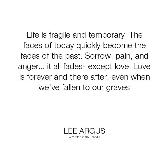 """Lee Argus """"Life is fragile and temporary. The faces of"""