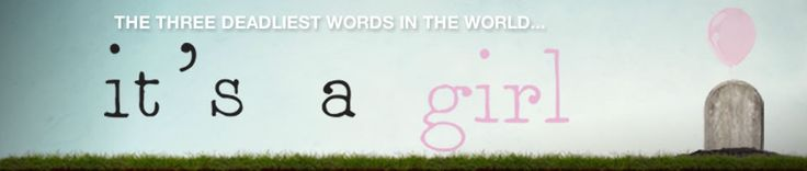 It's a Girl! Documentary Film – Get Involved - Help Spread The Word About Gendercide