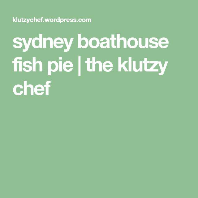 sydney boathouse fish pie | the klutzy chef
