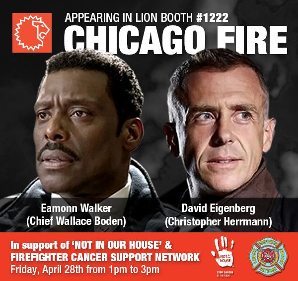 Attending FDIC 2017?  If so, be sure to stop by LION Booth #1222 to meet Chicago Fire's Chief Boden and Herrmann. On April 28th from 1:00 pm to 3:00 pm, actors Eamonn Walker (Chief Wallace Boden) and David Eigenberg (Christopher Herrmann) will be appearing in LION's FDIC booth in support of the 'NOT IN OUR HOUSE' firefighter cancer awareness campaign and to help raise funds for the Firefighter Cancer Support Network (FCSN).
