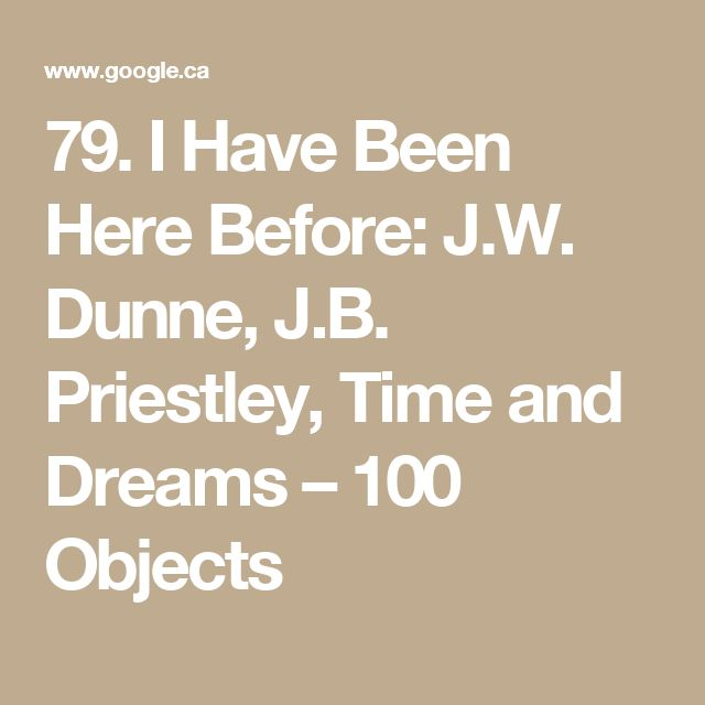 79. I Have Been Here Before: J.W. Dunne, J.B. Priestley, Time and Dreams – 100 Objects